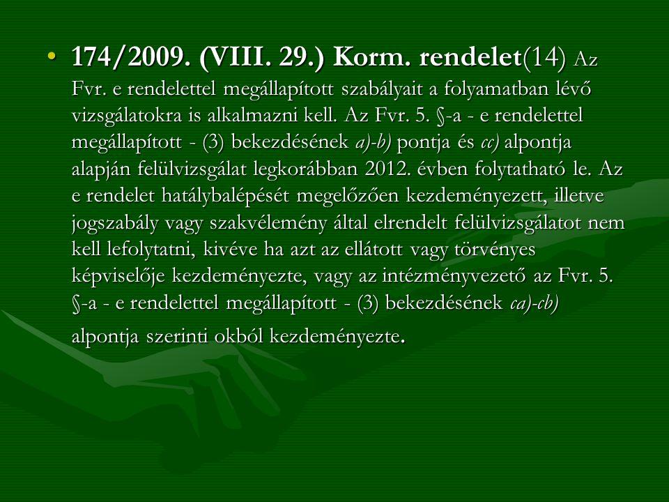 174/2009. (VIII. 29.) Korm. rendelet(14) Az Fvr. e rendelettel megállapított szabályait a folyamatban lévő vizsgálatokra is alkalmazni kell. Az Fvr. 5