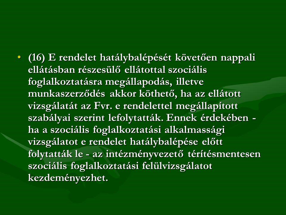(16) E rendelet hatálybalépését követően nappali ellátásban részesülő ellátottal szociális foglalkoztatásra megállapodás, illetve munkaszerződés akkor