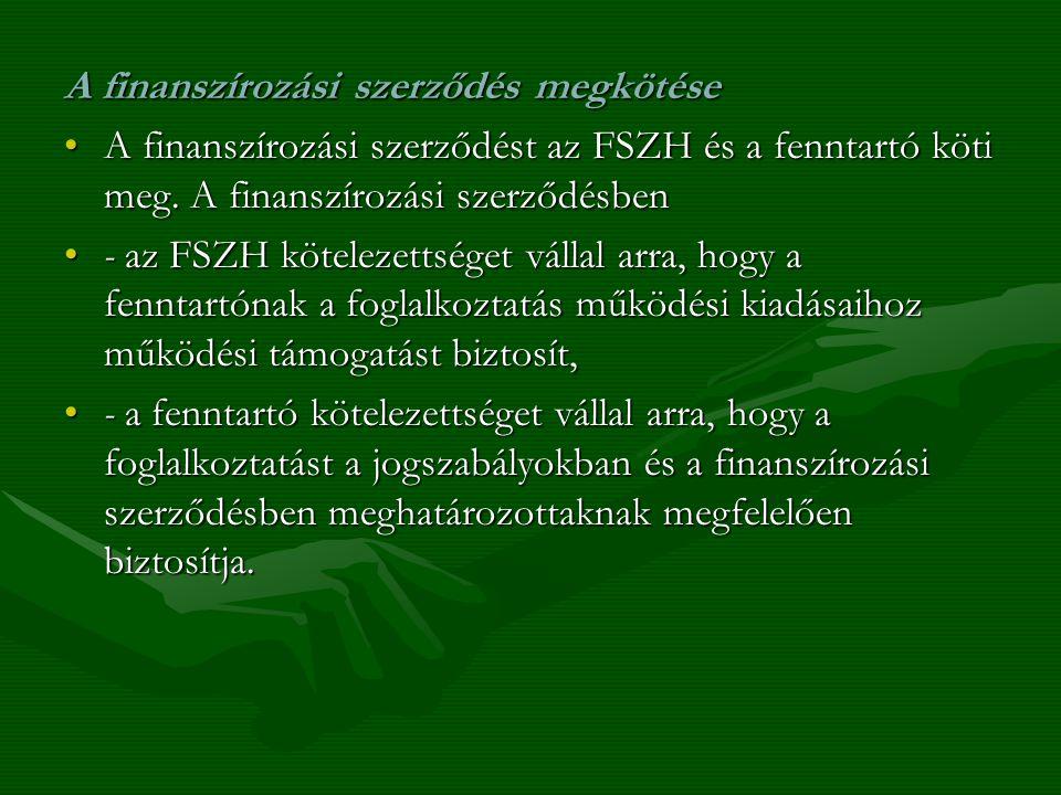 A finanszírozási szerződés megkötése A finanszírozási szerződést az FSZH és a fenntartó köti meg. A finanszírozási szerződésbenA finanszírozási szerző