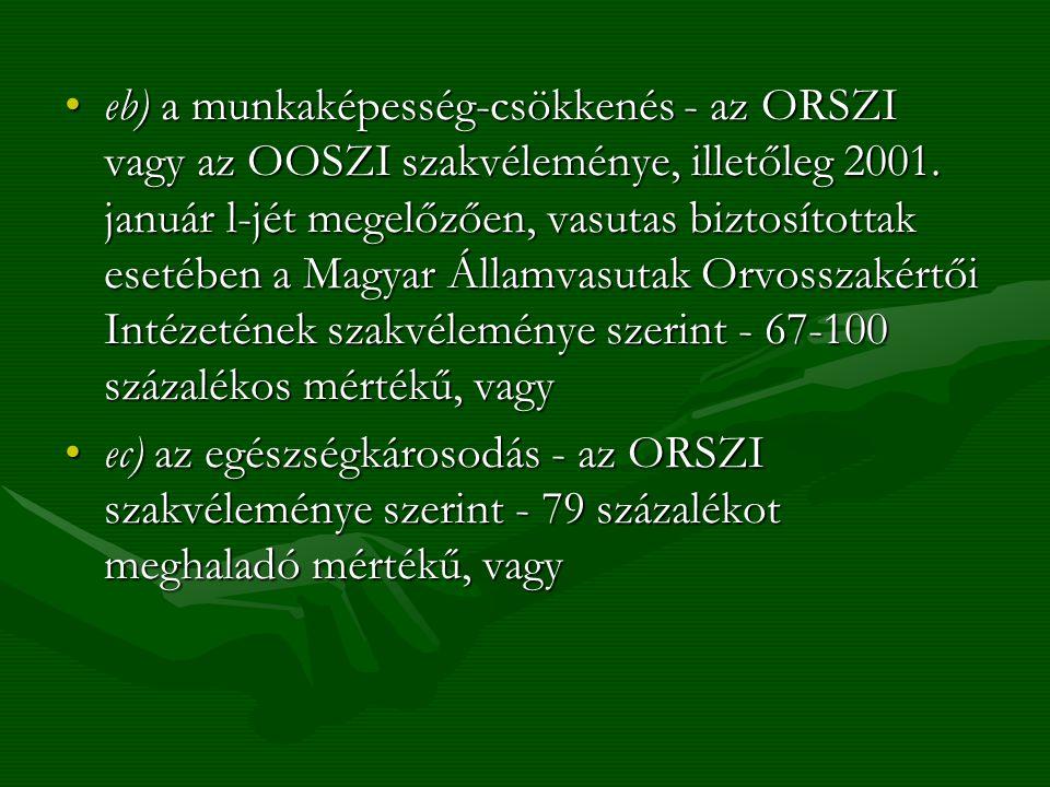 eb) a munkaképesség-csökkenés - az ORSZI vagy az OOSZI szakvéleménye, illetőleg 2001. január l-jét megelőzően, vasutas biztosítottak esetében a Magyar