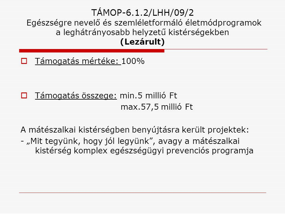 TÁMOP-6.1.2/LHH/09/2 Egészségre nevelő és szemléletformáló életmódprogramok a leghátrányosabb helyzetű kistérségekben (Lezárult)  Támogatás mértéke: