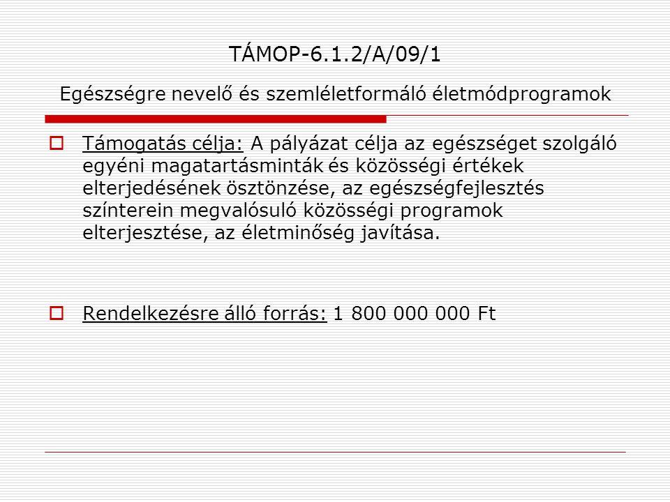 TÁMOP-6.1.2/A/09/1 Egészségre nevelő és szemléletformáló életmódprogramok  Támogatás célja: A pályázat célja az egészséget szolgáló egyéni magatartás