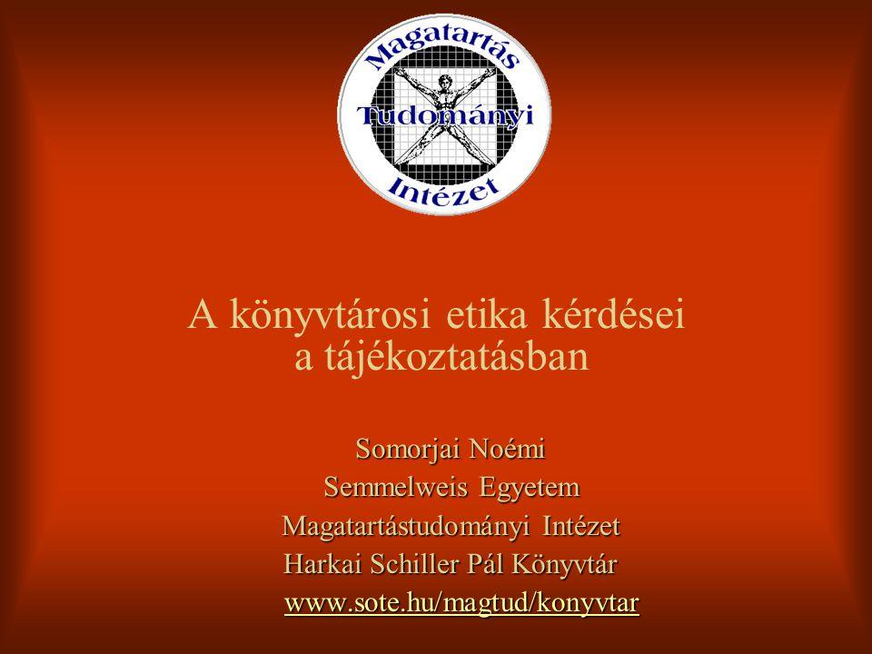 A könyvtárosi etika kérdései a tájékoztatásban Somorjai Noémi Semmelweis Egyetem Magatartástudományi Intézet Harkai Schiller Pál Könyvtár www.sote.hu/