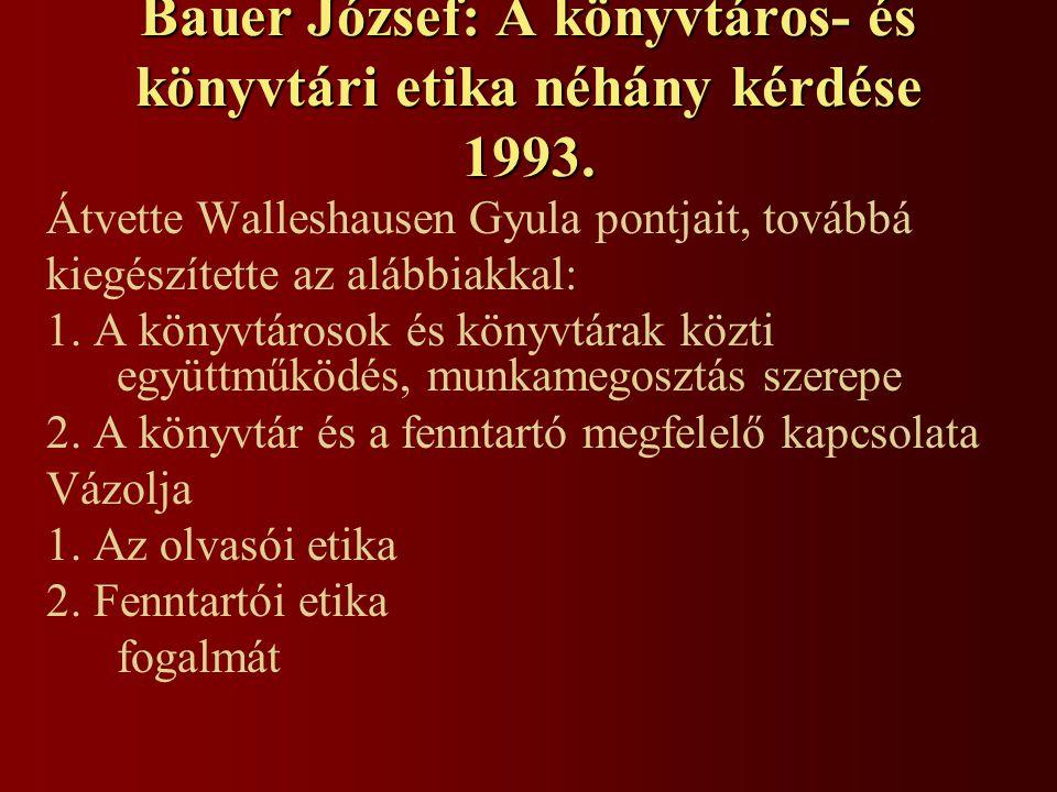 Bauer József: A könyvtáros- és könyvtári etika néhány kérdése 1993. Átvette Walleshausen Gyula pontjait, továbbá kiegészítette az alábbiakkal: 1. A kö