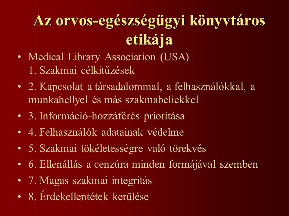 Az orvos-egészségügyi könyvtáros etikája Medical Library Association (USA) 1. Szakmai célkitűzések 2. Kapcsolat a társadalommal, a felhasználókkal, a