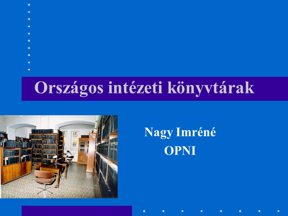 Országos intézeti könyvtárak Nagy Imréné OPNI