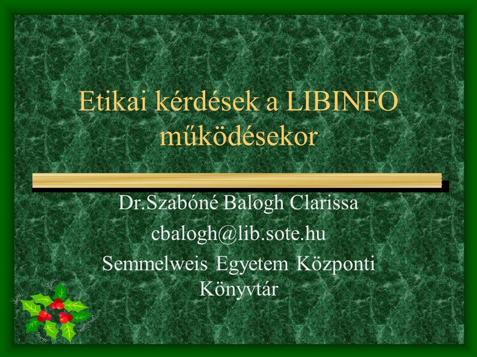 Etikai kérdések a LIBINFO működésekor Dr.Szabóné Balogh Clarissa cbalogh@lib.sote.hu Semmelweis Egyetem Központi Könyvtár