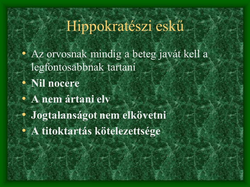Hippokratészi eskű Az orvosnak mindig a beteg javát kell a legfontosabbnak tartani Nil nocere A nem ártani elv Jogtalanságot nem elkövetni A titoktart