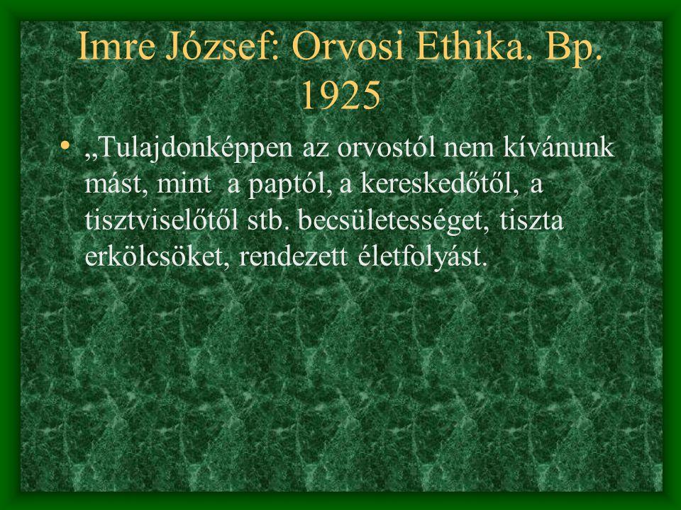 """Imre József: Orvosi Ethika. Bp. 1925 """"Tulajdonképpen az orvostól nem kívánunk mást, mint a paptól, a kereskedőtől, a tisztviselőtől stb. becsületesség"""