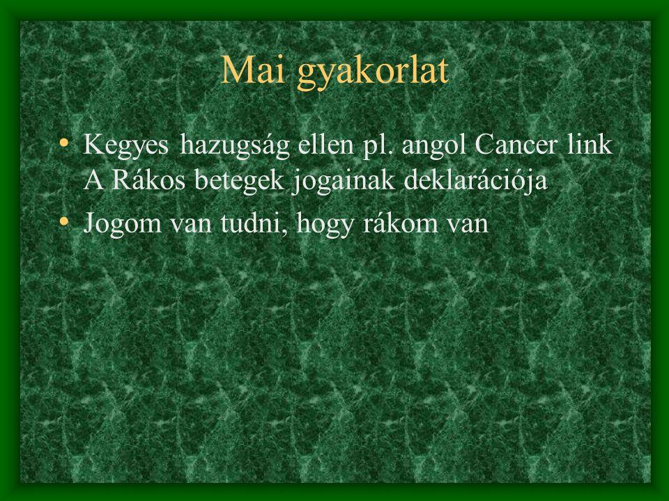 """Magyar gyakorlat """"Kegyes hazugság hagyománya a magyar gyakorlatra is jellemző volt Magyar Orvosi Kamara 1991 évi állásfoglalása- súlyos betegek felvilágosításában törekedni kell, hogy a beteg se betegsége természetére se prognózisára ne tudjon következtetni"""