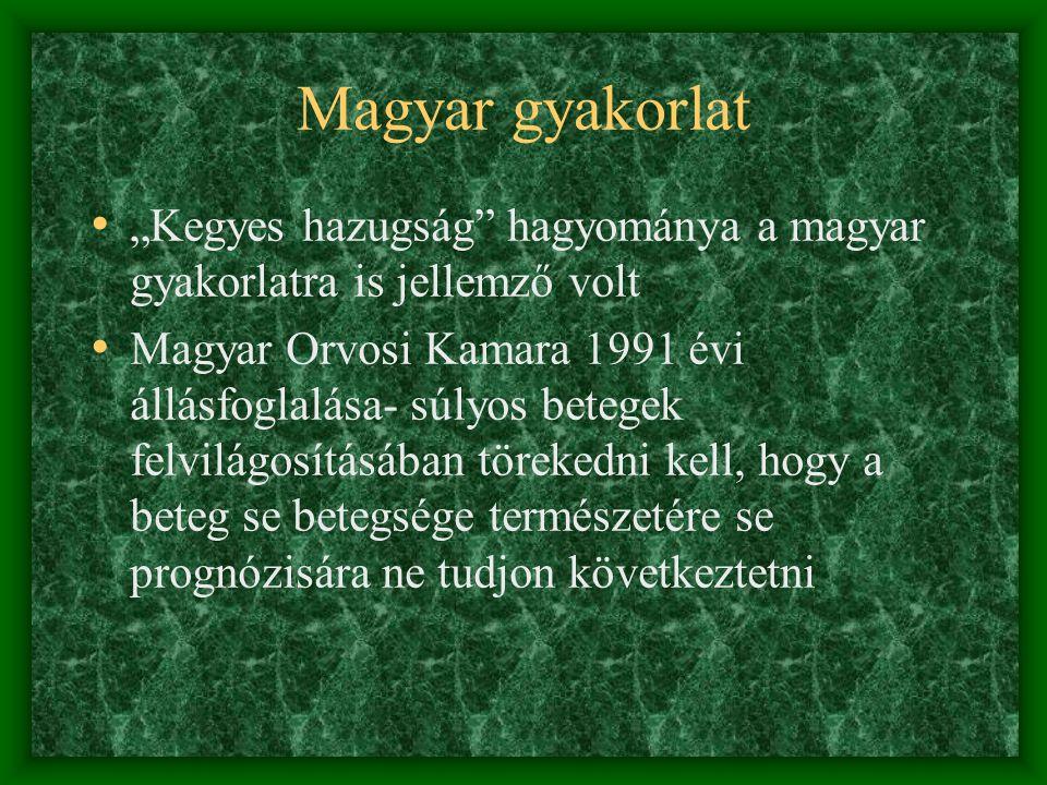 """Magyar gyakorlat """"Kegyes hazugság"""" hagyománya a magyar gyakorlatra is jellemző volt Magyar Orvosi Kamara 1991 évi állásfoglalása- súlyos betegek felvi"""