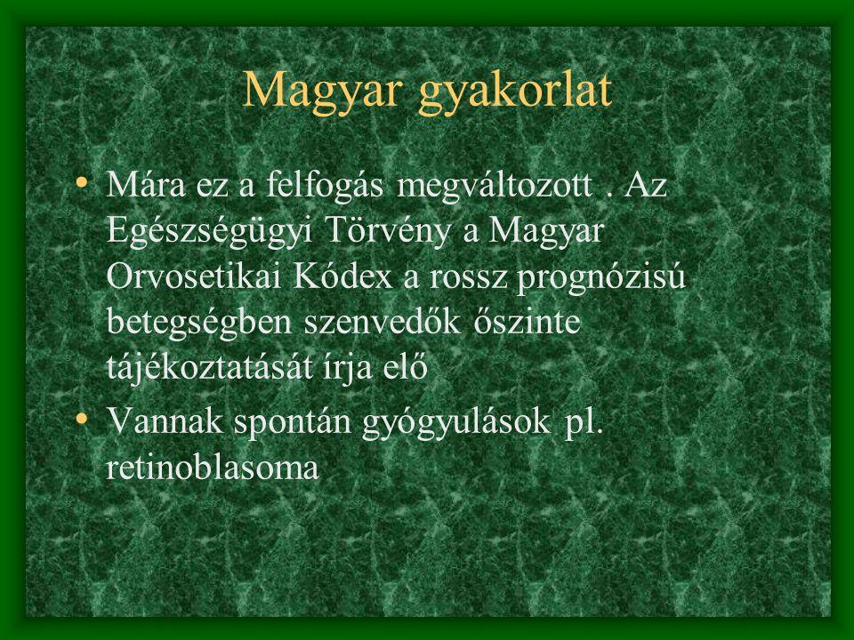 Magyar gyakorlat Mára ez a felfogás megváltozott. Az Egészségügyi Törvény a Magyar Orvosetikai Kódex a rossz prognózisú betegségben szenvedők őszinte