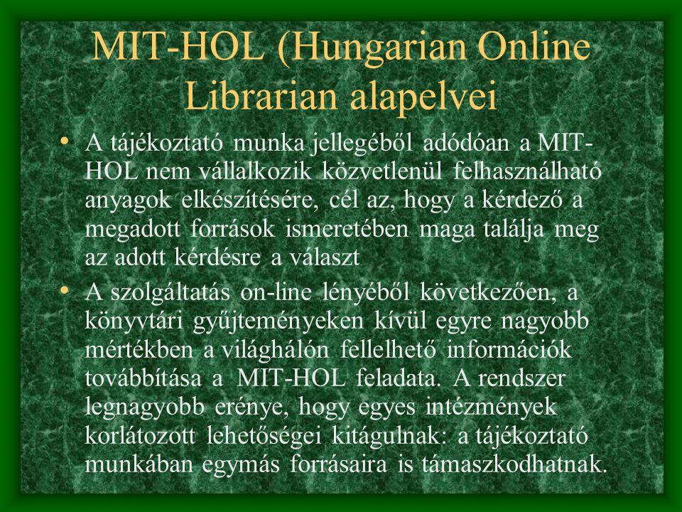 MIT-HOL működésének elvei Csak forrásanyagokkal alátámasztott, tény információk dokumentumok szolgáltatása Jogi és orvosi kérdéseket (történeti jellegűeket kivéve) nem válaszolunk meg A rejtvény és kvíz kérdéseket kizárjuk Nem feladatunk házi feladatok, dolgozatok elkészítése