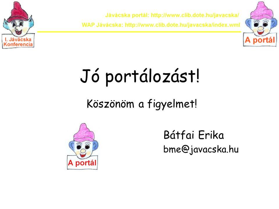 Jó portálozást! Köszönöm a figyelmet! Bátfai Erika bme@javacska.hu