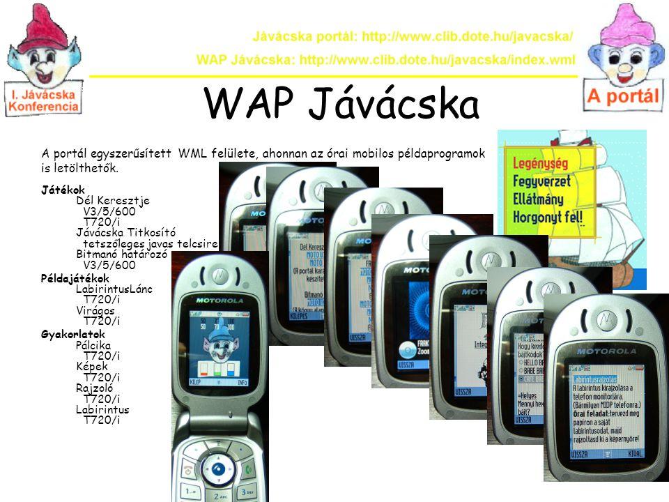 WAP Jávácska A portál egyszerűsített WML felülete, ahonnan az órai mobilos példaprogramok is letölthetők. Játékok Dél Keresztje V3/5/600 T720/i Jávács