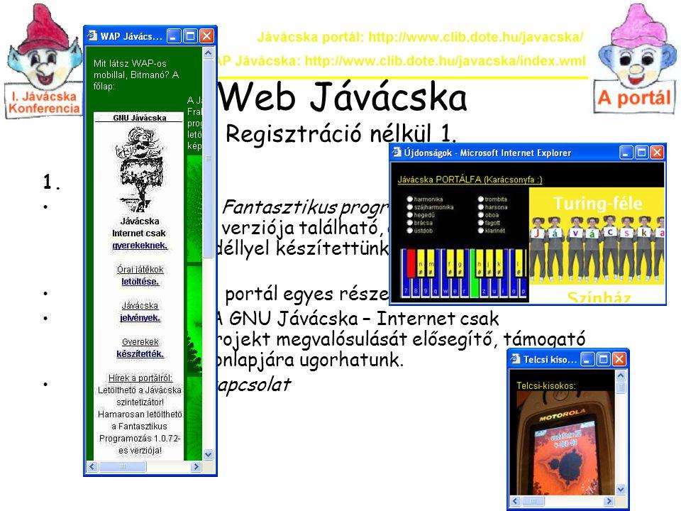 Web Jávácska Regisztráció nélkül 1. 1.Elefánt test: Letöltés: Itt a Fantasztikus programozás legfrissebb pdf fájlformátumú verziója található, amit az