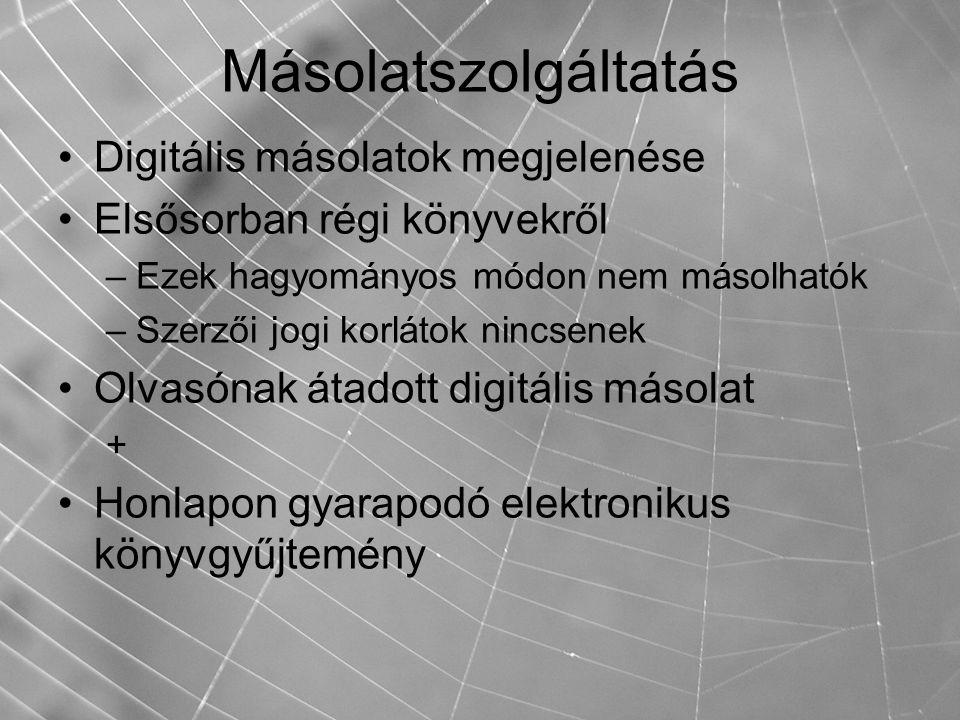Másolatszolgáltatás Digitális másolatok megjelenése Elsősorban régi könyvekről –Ezek hagyományos módon nem másolhatók –Szerzői jogi korlátok nincsenek