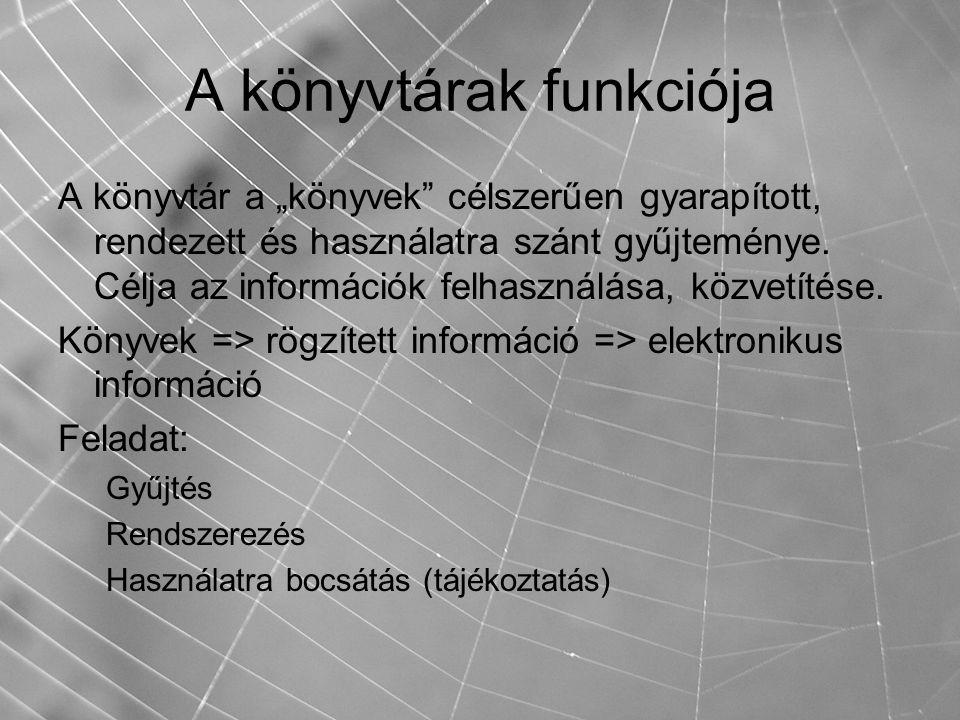 """A könyvtárak funkciója A könyvtár a """"könyvek"""" célszerűen gyarapított, rendezett és használatra szánt gyűjteménye. Célja az információk felhasználása,"""