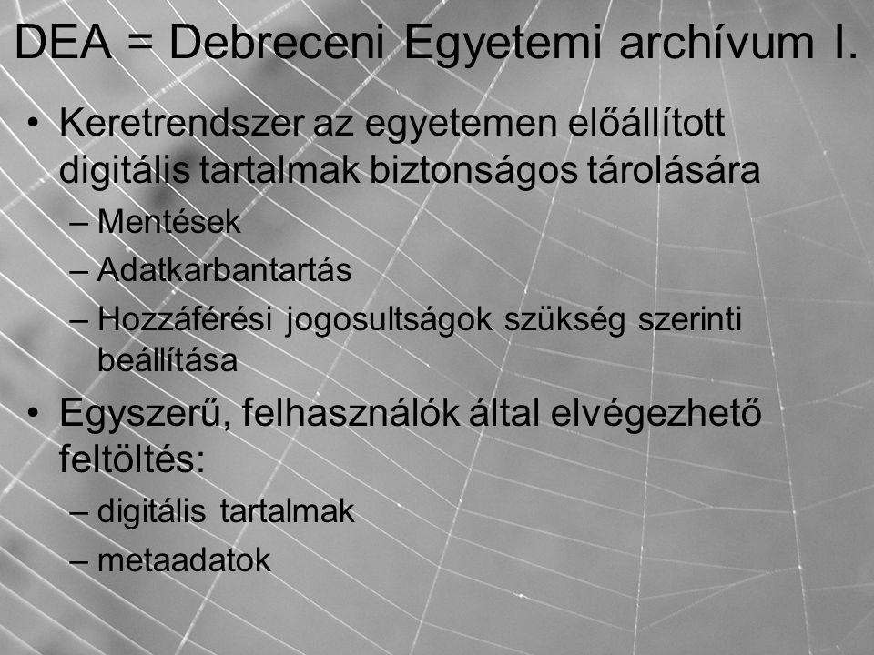 DEA = Debreceni Egyetemi archívum I. Keretrendszer az egyetemen előállított digitális tartalmak biztonságos tárolására –Mentések –Adatkarbantartás –Ho