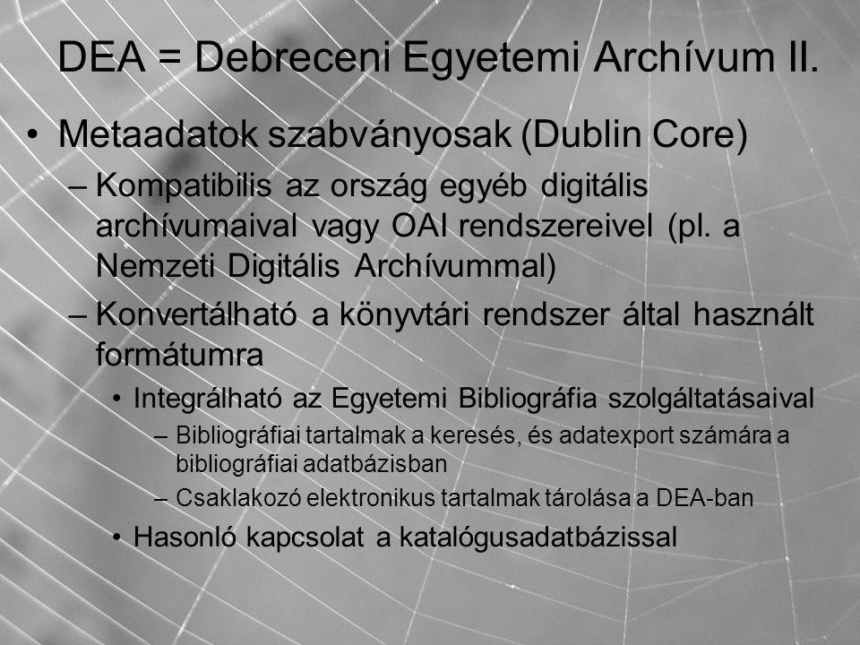 DEA = Debreceni Egyetemi Archívum II. Metaadatok szabványosak (Dublin Core) –Kompatibilis az ország egyéb digitális archívumaival vagy OAI rendszereiv