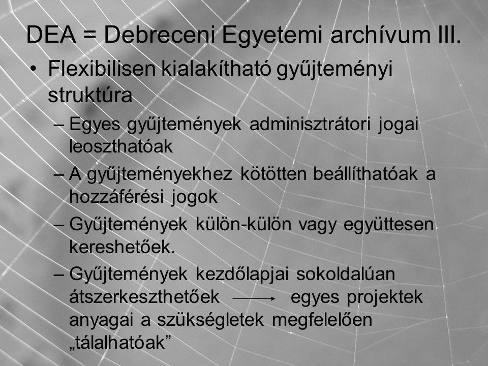 DEA = Debreceni Egyetemi archívum III. Flexibilisen kialakítható gyűjteményi struktúra –Egyes gyűjtemények adminisztrátori jogai leoszthatóak –A gyűjt