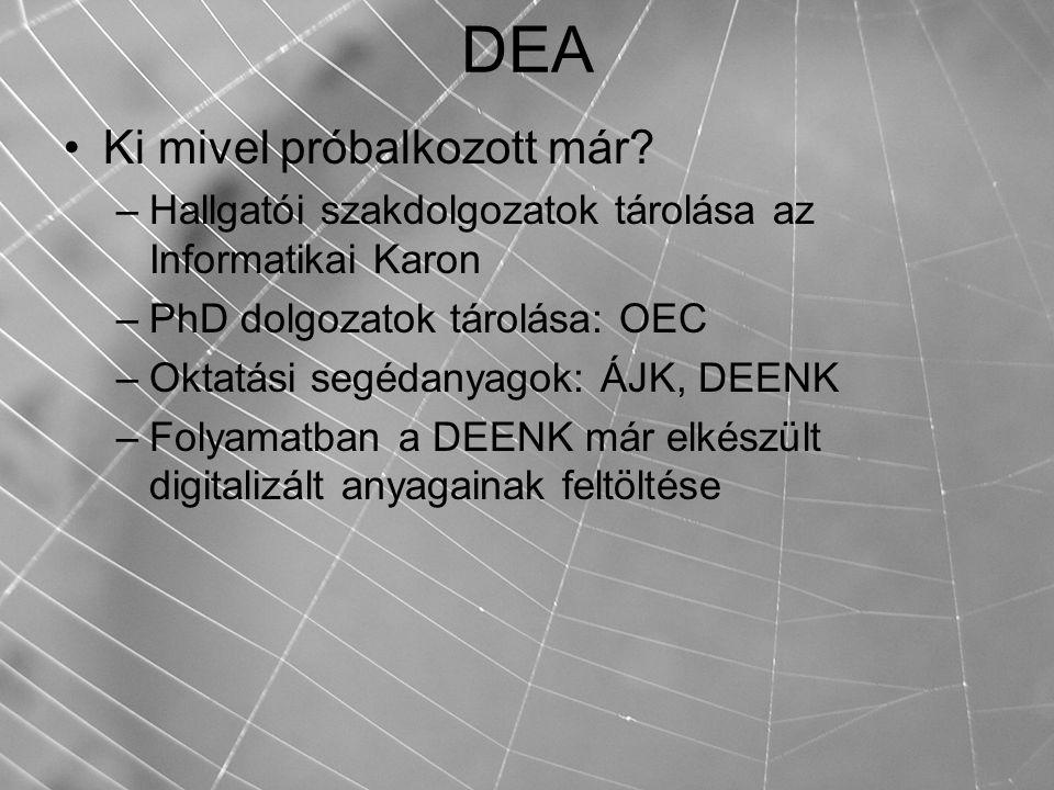 DEA Ki mivel próbalkozott már? –Hallgatói szakdolgozatok tárolása az Informatikai Karon –PhD dolgozatok tárolása: OEC –Oktatási segédanyagok: ÁJK, DEE