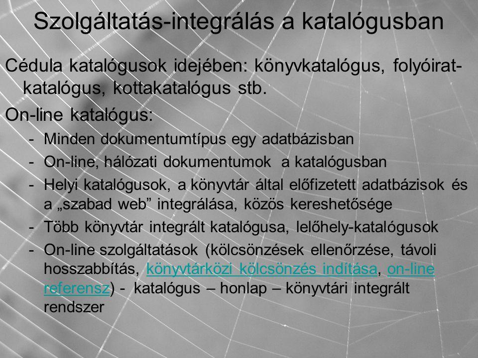 Szolgáltatás-integrálás a katalógusban Cédula katalógusok idejében: könyvkatalógus, folyóirat- katalógus, kottakatalógus stb. On-line katalógus: -Mind