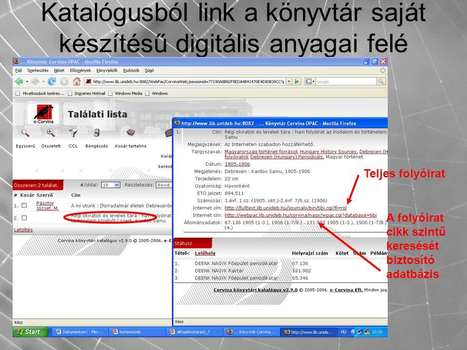 Katalógusból link a könyvtár saját készítésű digitális anyagai felé Teljes folyóirat A folyóirat cikk szintű keresését biztosító adatbázis