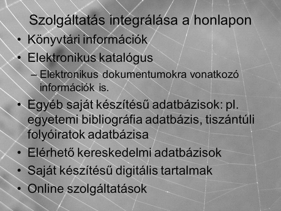 Szolgáltatás integrálása a honlapon Könyvtári információk Elektronikus katalógus –Elektronikus dokumentumokra vonatkozó információk is. Egyéb saját ké