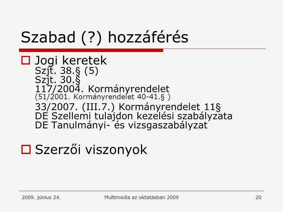 2009. június 24.Multimédia az oktatásban 200920 Szabad (?) hozzáférés  Jogi keretek Szjt.