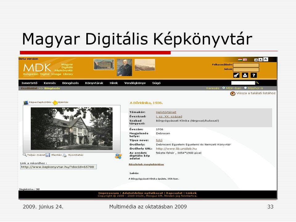 2009. június 24.Multimédia az oktatásban 200933 Magyar Digitális Képkönyvtár