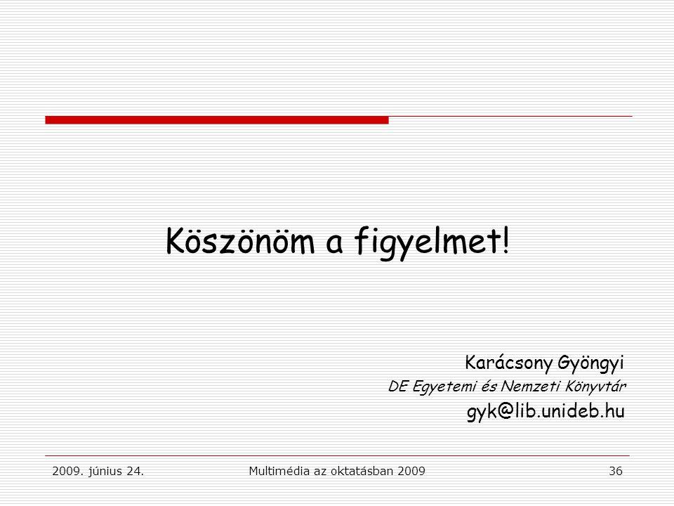 2009. június 24.Multimédia az oktatásban 200936 Köszönöm a figyelmet.