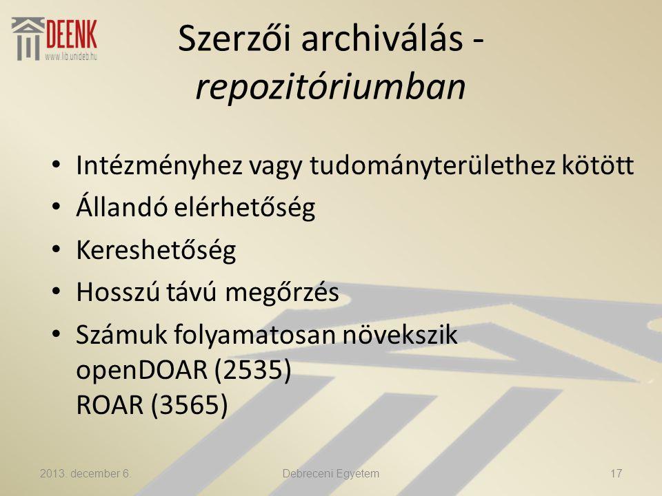 Szerzői archiválás - repozitóriumban Intézményhez vagy tudományterülethez kötött Állandó elérhetőség Kereshetőség Hosszú távú megőrzés Számuk folyamatosan növekszik openDOAR (2535) ROAR (3565) 2013.