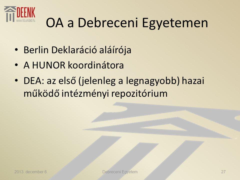 OA a Debreceni Egyetemen Berlin Deklaráció aláírója A HUNOR koordinátora DEA: az első (jelenleg a legnagyobb) hazai működő intézményi repozitórium 2013.