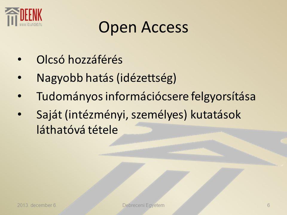 Open Access Olcsó hozzáférés Nagyobb hatás (idézettség) Tudományos információcsere felgyorsítása Saját (intézményi, személyes) kutatások láthatóvá tétele 2013.