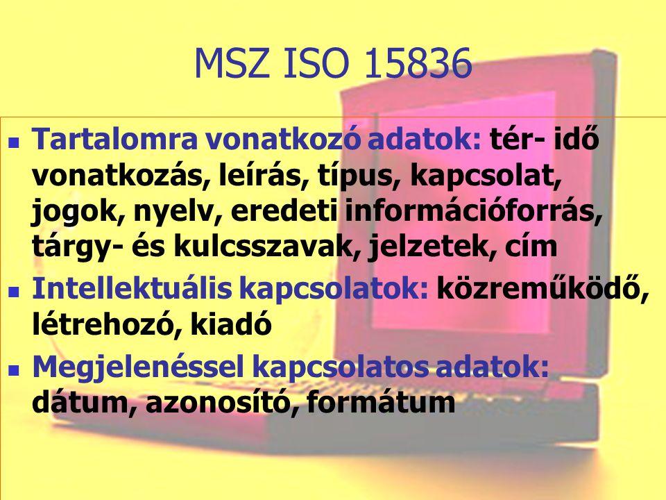 MSZ ISO 15836 Tartalomra vonatkozó adatok: tér- idő vonatkozás, leírás, típus, kapcsolat, jogok, nyelv, eredeti információforrás, tárgy- és kulcsszava