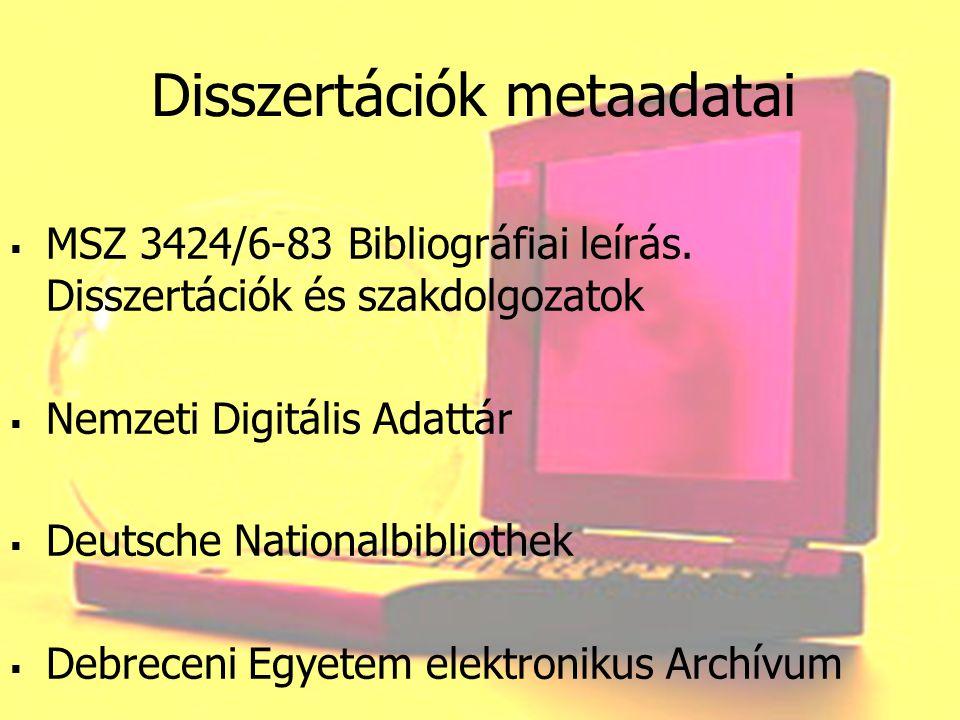  MSZ 3424/6-83 Bibliográfiai leírás. Disszertációk és szakdolgozatok  Nemzeti Digitális Adattár  Deutsche Nationalbibliothek  Debreceni Egyetem el