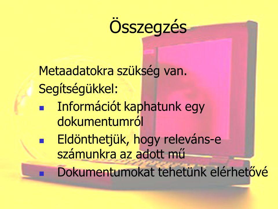 Összegzés Metaadatokra szükség van. Segítségükkel: Információt kaphatunk egy dokumentumról Eldönthetjük, hogy releváns-e számunkra az adott mű Dokumen