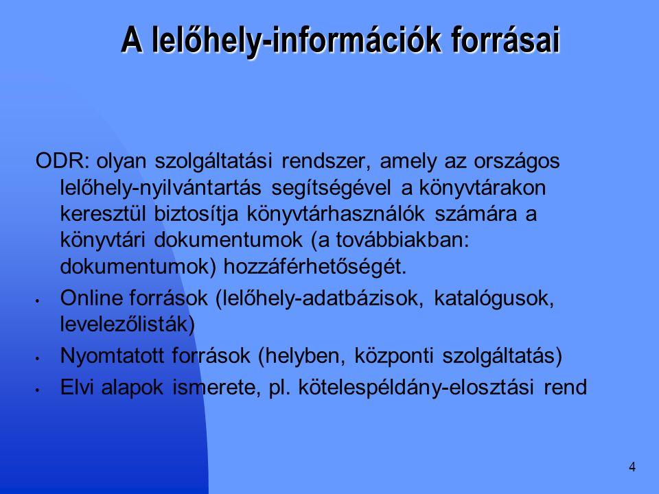 4 A lelőhely-információk forrásai ODR: olyan szolgáltatási rendszer, amely az országos lelőhely-nyilvántartás segítségével a könyvtárakon keresztül biztosítja könyvtárhasználók számára a könyvtári dokumentumok (a továbbiakban: dokumentumok) hozzáférhetőségét.