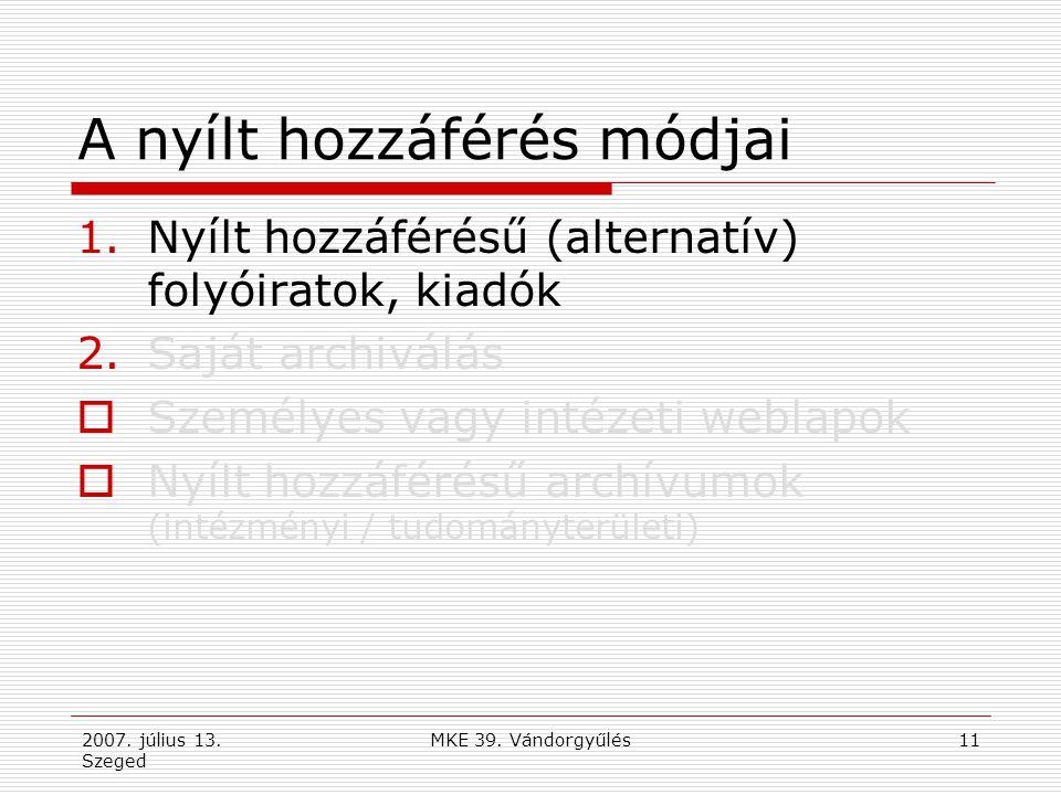 2007. július 13. Szeged MKE 39. Vándorgyűlés11 A nyílt hozzáférés módjai 1.Nyílt hozzáférésű (alternatív) folyóiratok, kiadók 2.Saját archiválás  Sze