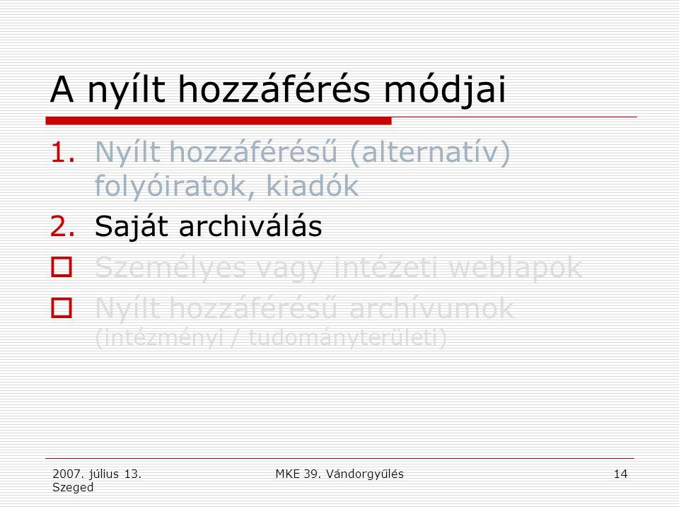 2007. július 13. Szeged MKE 39. Vándorgyűlés14 A nyílt hozzáférés módjai 1.Nyílt hozzáférésű (alternatív) folyóiratok, kiadók 2.Saját archiválás  Sze