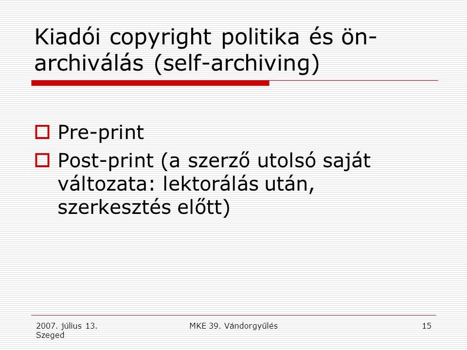 2007. július 13. Szeged MKE 39. Vándorgyűlés15 Kiadói copyright politika és ön- archiválás (self-archiving)  Pre-print  Post-print (a szerző utolsó