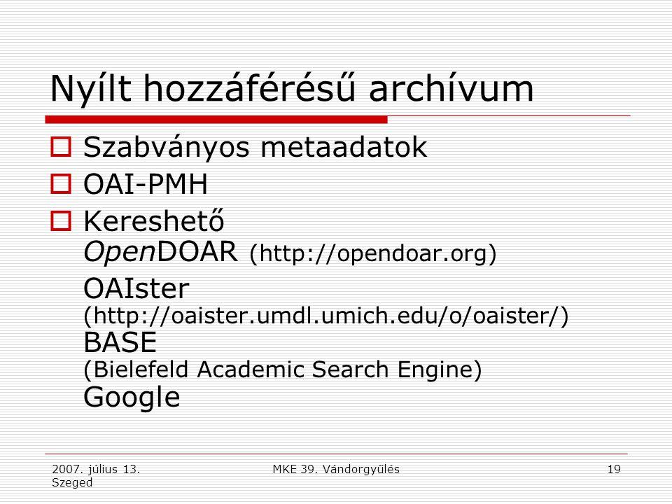 2007. július 13. Szeged MKE 39. Vándorgyűlés19 Nyílt hozzáférésű archívum  Szabványos metaadatok  OAI-PMH  Kereshető OpenDOAR (http://opendoar.org)