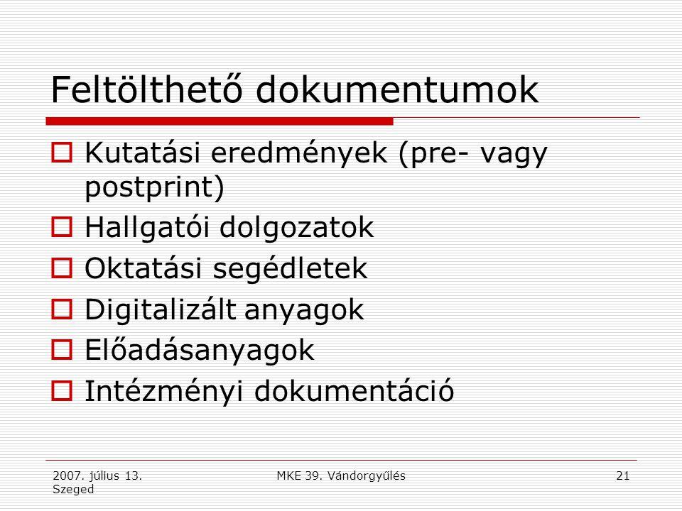 2007. július 13. Szeged MKE 39. Vándorgyűlés21 Feltölthető dokumentumok  Kutatási eredmények (pre- vagy postprint)  Hallgatói dolgozatok  Oktatási