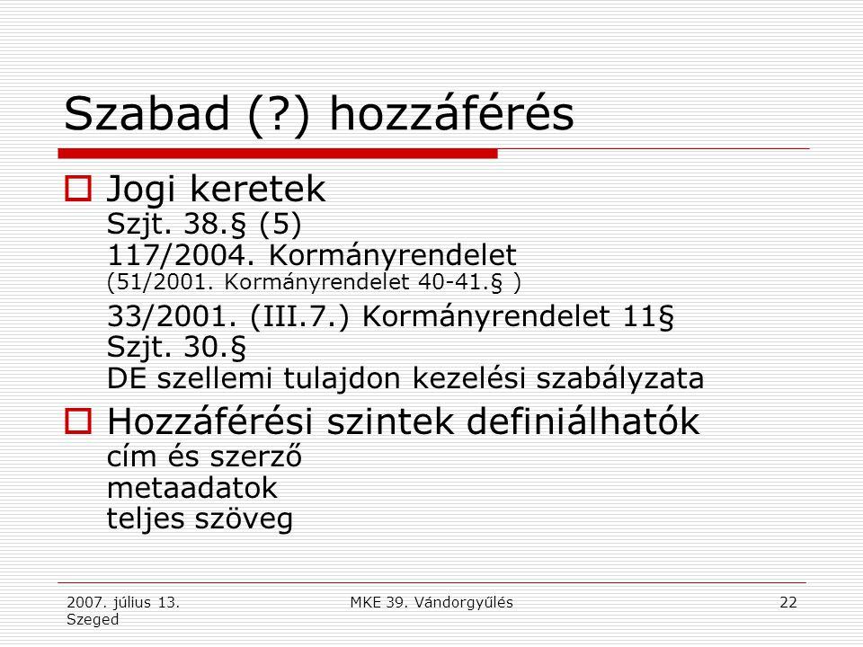 2007. július 13. Szeged MKE 39. Vándorgyűlés22 Szabad (?) hozzáférés  Jogi keretek Szjt. 38.§ (5) 117/2004. Kormányrendelet (51/2001. Kormányrendelet