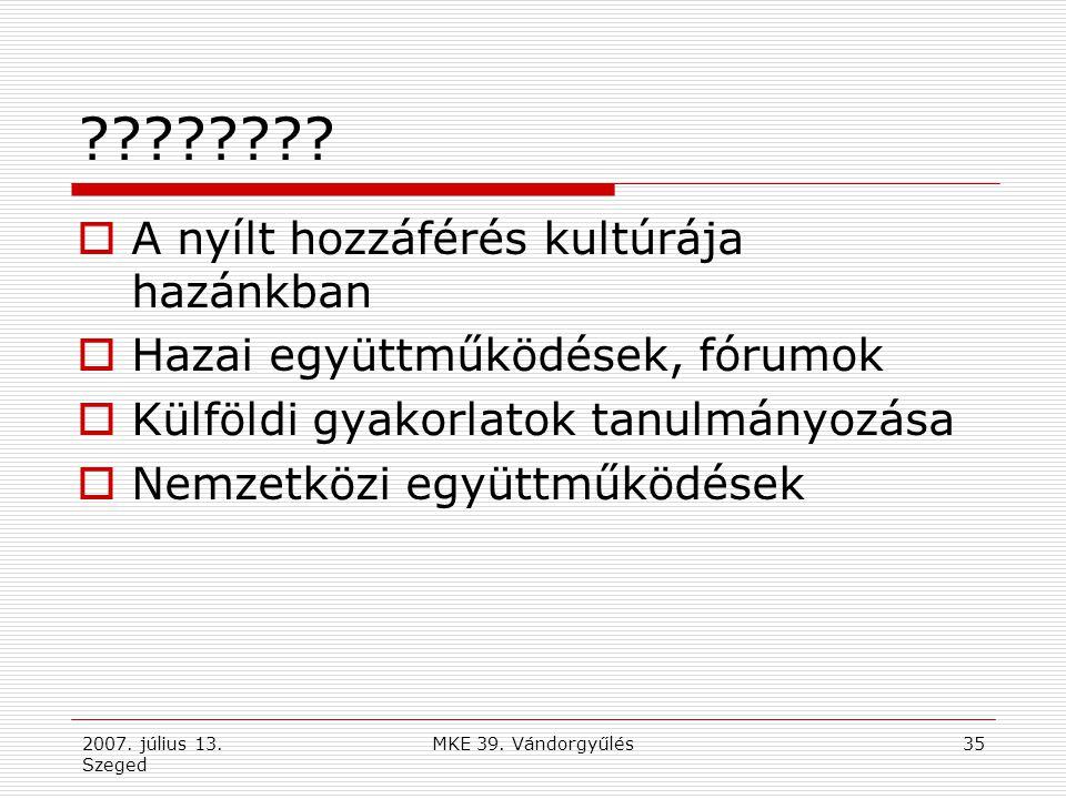 2007. július 13. Szeged MKE 39. Vándorgyűlés35 ????????  A nyílt hozzáférés kultúrája hazánkban  Hazai együttműködések, fórumok  Külföldi gyakorlat