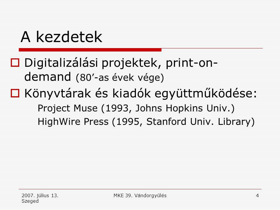 2007. július 13. Szeged MKE 39. Vándorgyűlés4 A kezdetek  Digitalizálási projektek, print-on- demand (80'-as évek vége)  Könyvtárak és kiadók együtt