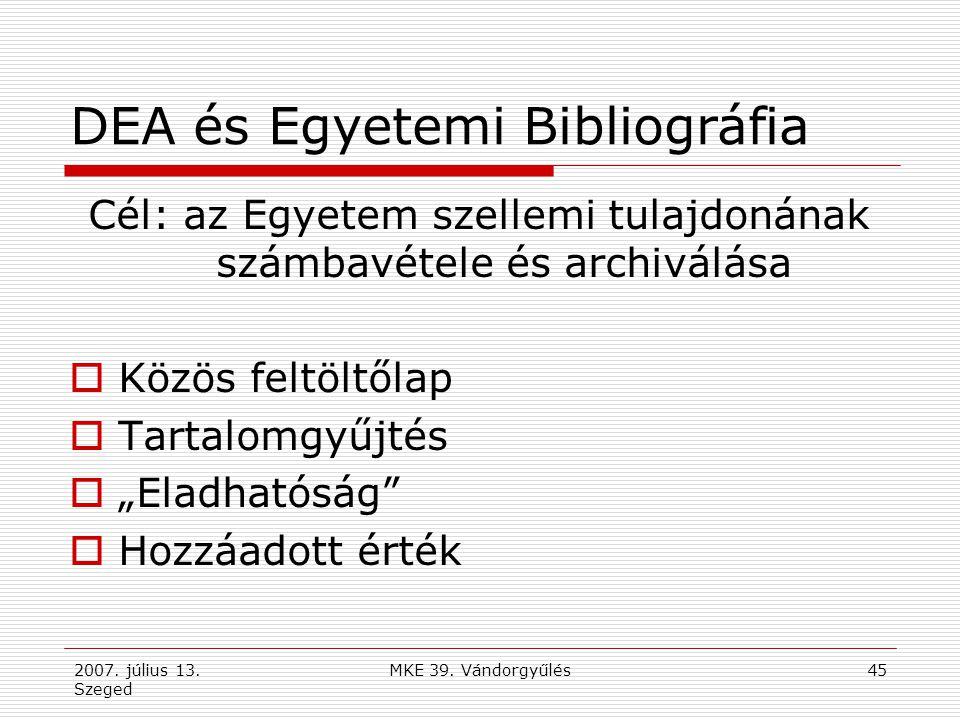 2007. július 13. Szeged MKE 39. Vándorgyűlés45 DEA és Egyetemi Bibliográfia Cél: az Egyetem szellemi tulajdonának számbavétele és archiválása  Közös
