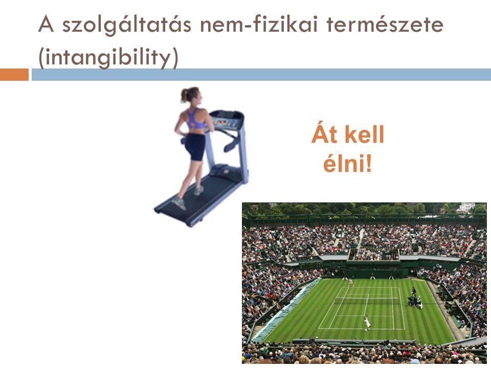 A szolgáltatás nem-fizikai természete (intangibility) Át kell élni!