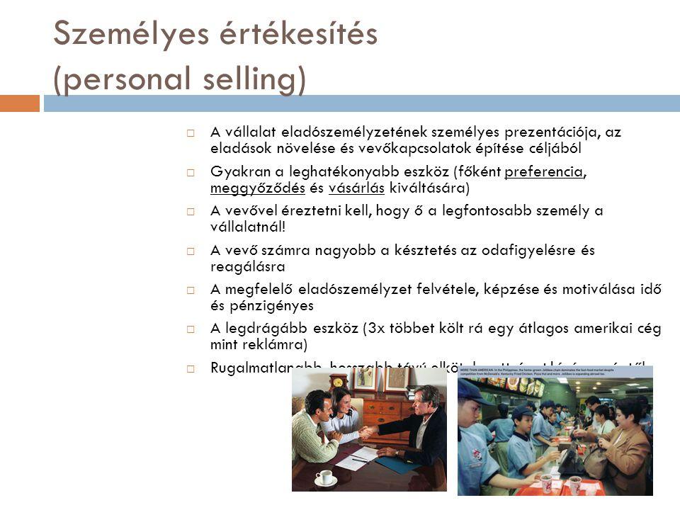 Személyes értékesítés (personal selling)  A vállalat eladószemélyzetének személyes prezentációja, az eladások növelése és vevőkapcsolatok építése cél